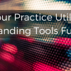 Is Your Practice Utilizing Branding Tools Fully?