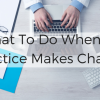 What To Do When The Practice Makes Changes