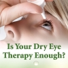 A New Approach to Treating Dry Eyes