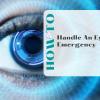 How to Handle an Eye Emergency