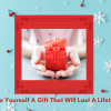 Give Yourself A Gift That Will last A LIfetime