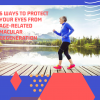 Six Says to Protect Your Eyes from Age-Related Macular Degeneration