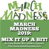 MARCH MADNESS 2019: MIX IT UP A BIT!