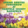 SPRING ARRIVES TOMORROW AT FAIRFIELD COUNTY BARIATRICS