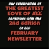 OUR CELEBRATION OF THE GREATEST LOVE OF ALL CONTINUES WITH THE SECOND EDITION OF OUR FEBRUARY NEWSLETTER