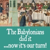 The Babylonians did it...now it\'s our turn!