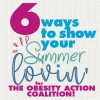 6 WAYS TO SHOW YOUR SUMMER LOVIN\' FOR THE OBESITY ACTION COALITION