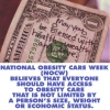 NATIONAL OBESITY CARE WEEK (NOCW) believes that everyone should have access to obesity care that is not limited by a person's size, weight or economic status