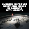 SURGERY IMPROVES BREATHING ISSUES IN PATIENTS WITH OBESITY