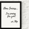 Dear Success, I\'m coming for you! xo, Me