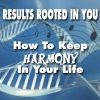 Results Rooted  In You - HOW TO KEEP HARMONY IN YOUR LIFE