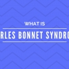 When Seeing Is Not Believing - Charles Bonnet Syndrome